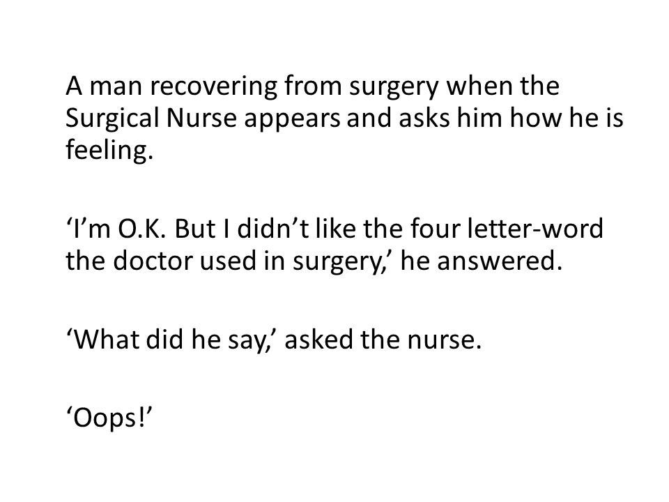 A man recovering from surgery when the Surgical Nurse appears and asks him how he is feeling.