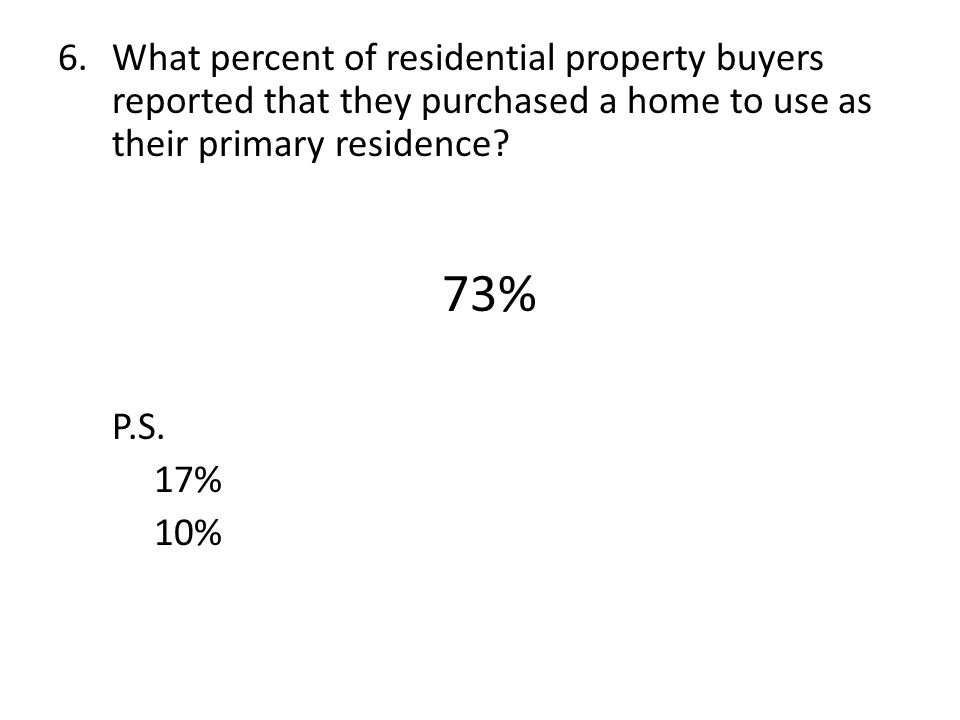 6.What percent of residential property buyers reported that they purchased a home to use as their primary residence.