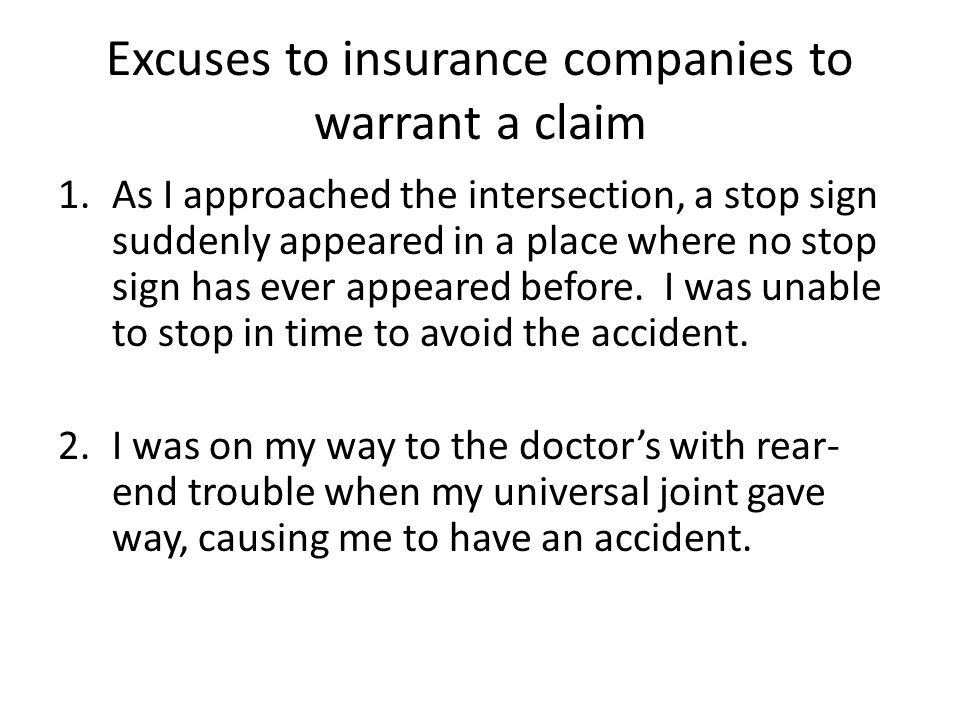 Excuses to insurance companies to warrant a claim 1.As I approached the intersection, a stop sign suddenly appeared in a place where no stop sign has ever appeared before.