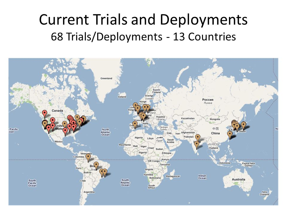Current Trials and Deployments 68 Trials/Deployments - 13 Countries