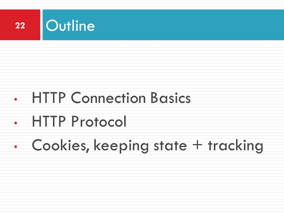 HTTP Connection Basics HTTP Protocol Cookies, keeping state + tracking Outline 22