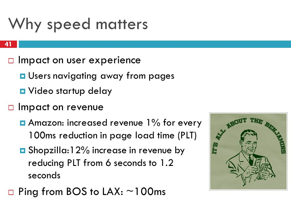 Why speed matters 41  Impact on user experience  Users navigating away from pages  Video startup delay  Impact on revenue  Amazon: increased revenue 1% for every 100ms reduction in page load time (PLT)  Shopzilla:12% increase in revenue by reducing PLT from 6 seconds to 1.2 seconds  Ping from BOS to LAX: ~100ms