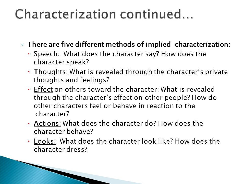 ◦ There are five different methods of implied characterization:  Speech: What does the character say? How does the character speak?  Thoughts: What