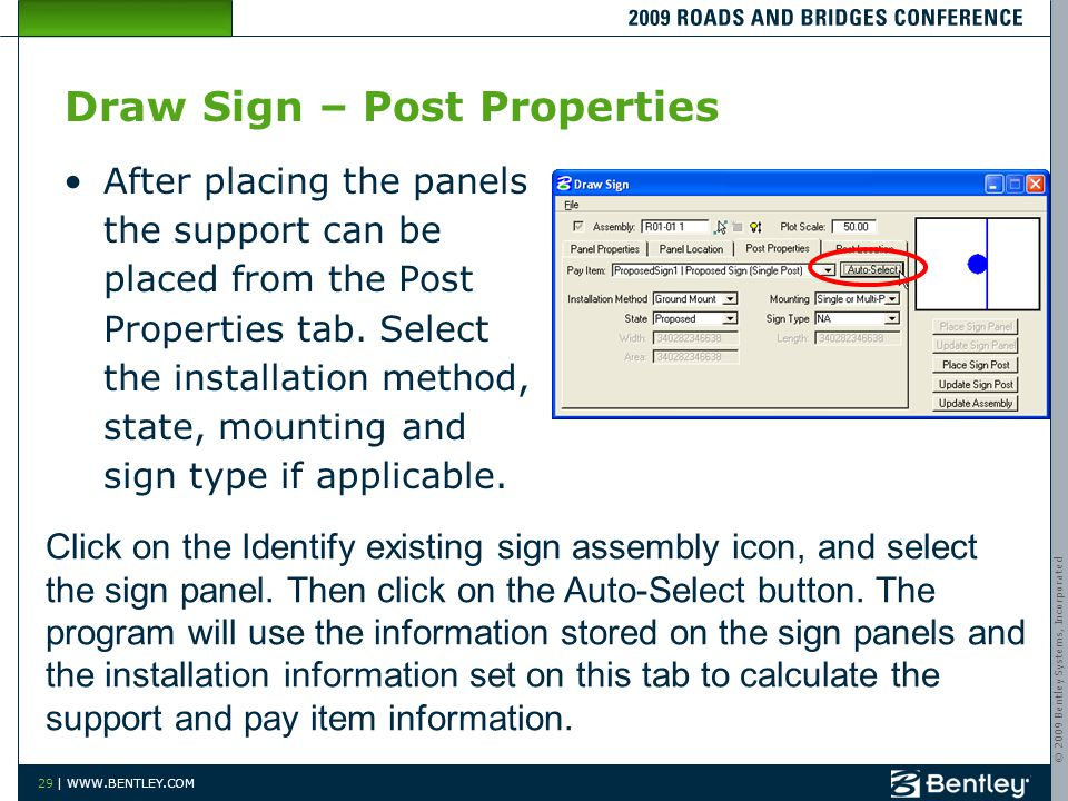 © 2009 Bentley Systems, Incorporated 29 | WWW.BENTLEY.COM Draw Sign – Post Properties After placing the panels the support can be placed from the Post Properties tab.