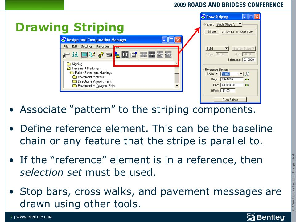 © 2009 Bentley Systems, Incorporated 7 | WWW.BENTLEY.COM Drawing Striping Associate pattern to the striping components.