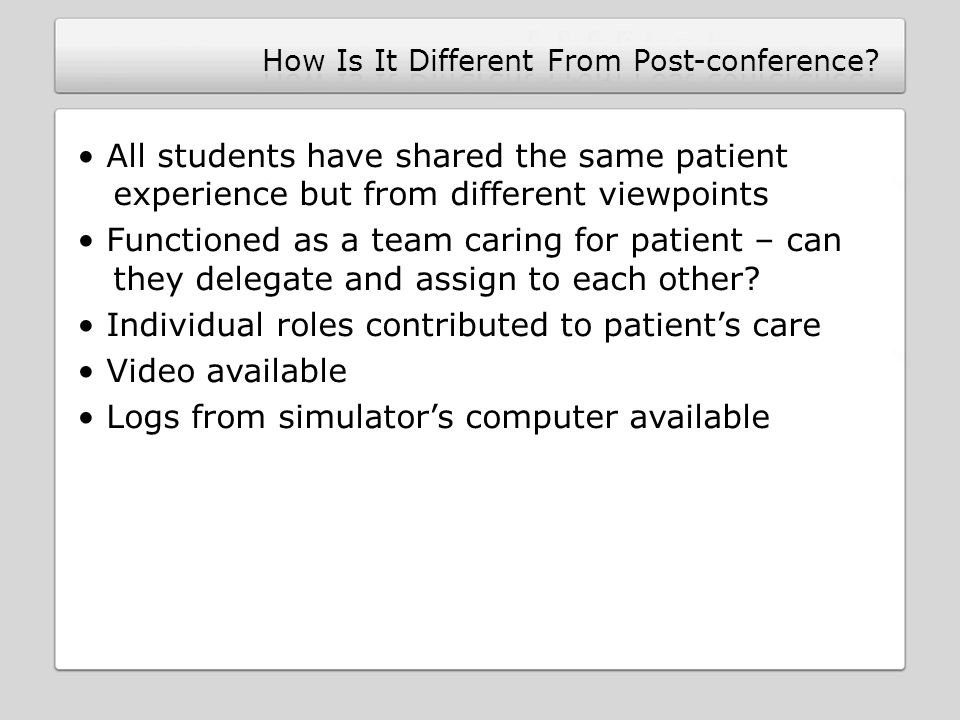 All students have shared the same patient experience but from different viewpoints Functioned as a team caring for patient – can they delegate and assign to each other.