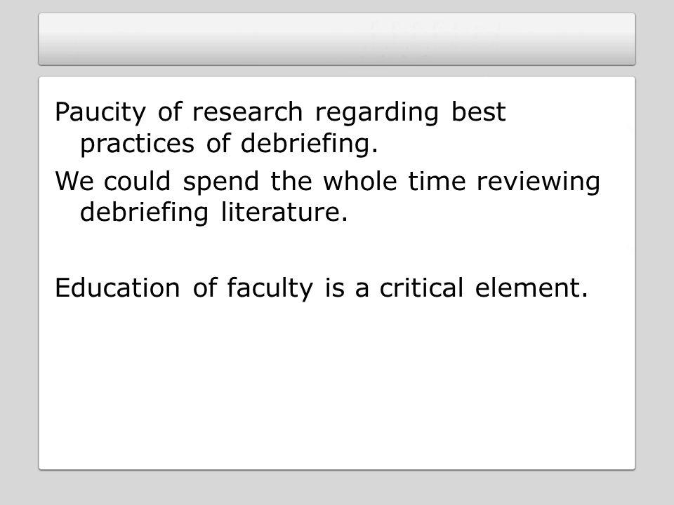 Paucity of research regarding best practices of debriefing.