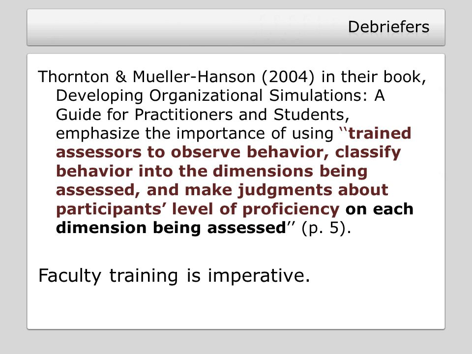 The facilitator is not a neutral observer The perceived skills of the debriefer has the highest correlation to the perceived overall quality of the simulation experience (Wilhelm, 1991—military)