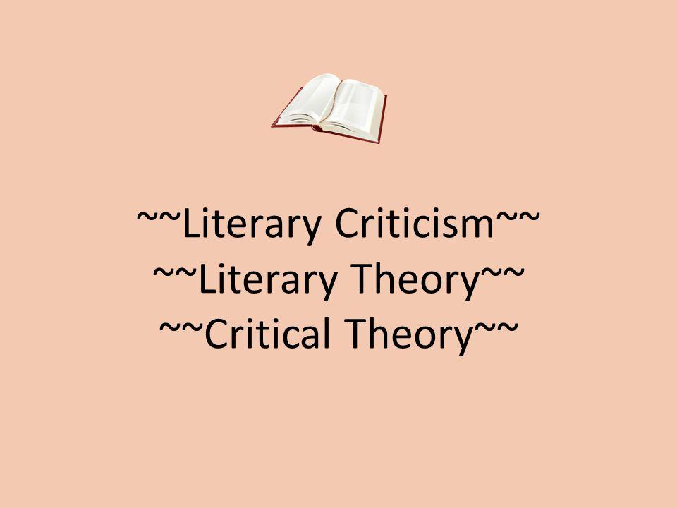 ~~Literary Criticism~~ ~~Literary Theory~~ ~~Critical Theory~~