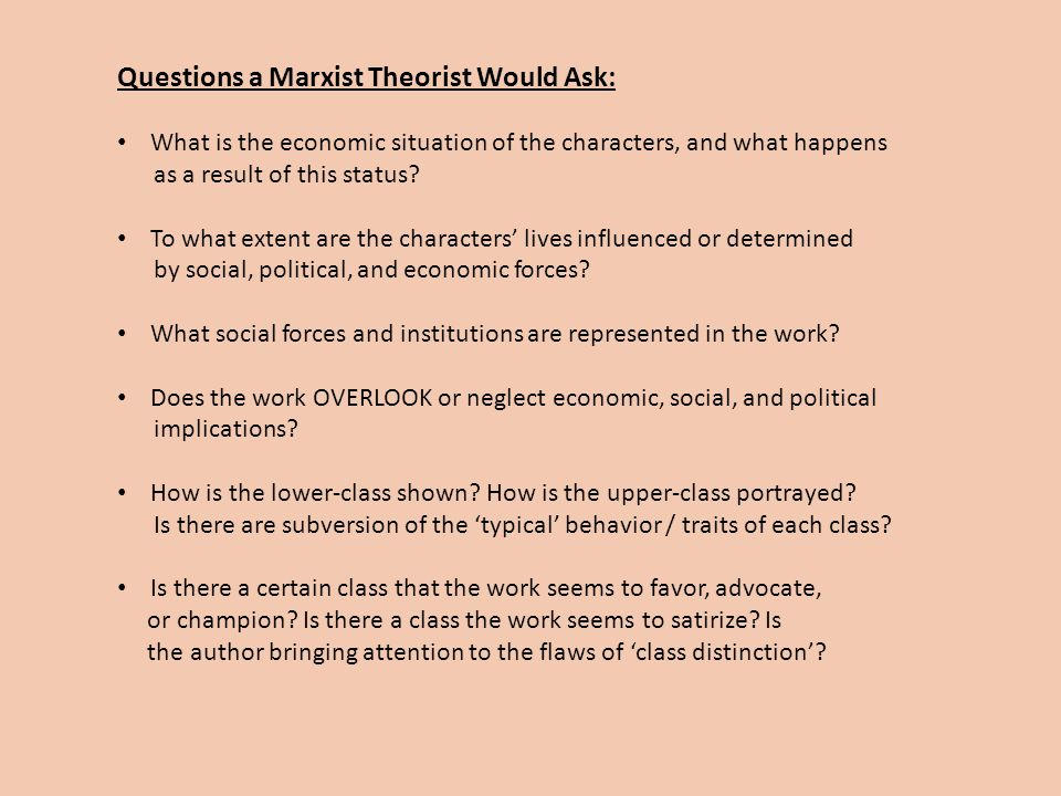 Questions a Marxist Theorist Would Ask: What is the economic situation of the characters, and what happens as a result of this status.