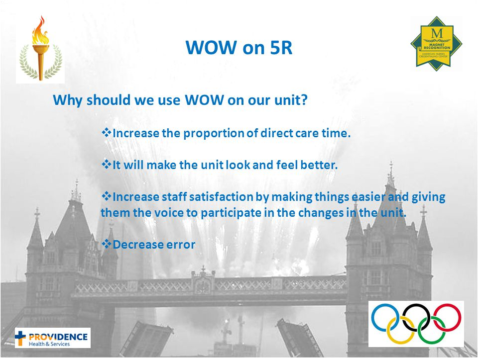 WOW on 5R Why should we use WOW on our unit.  Increase the proportion of direct care time.