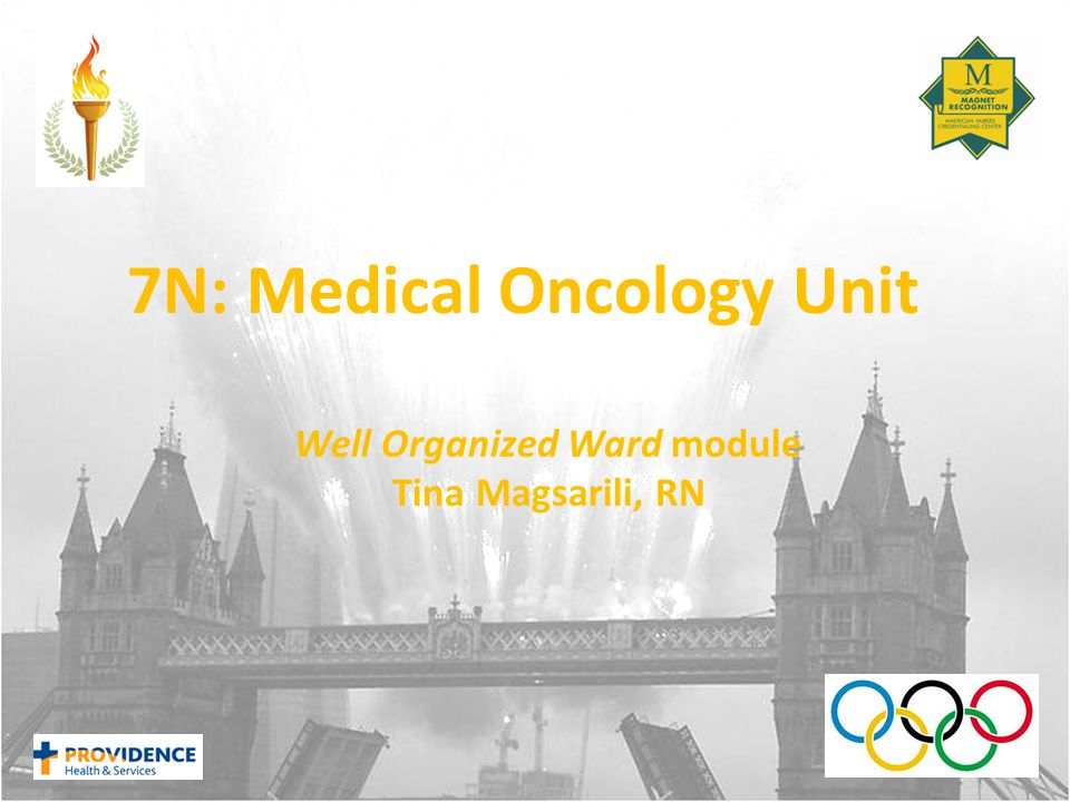 7N: Medical Oncology Unit Well Organized Ward module Tina Magsarili, RN