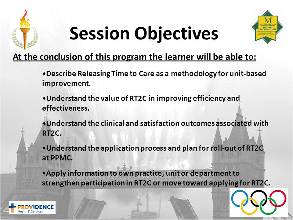 Session Objectives At the conclusion of this program the learner will be able to: Describe Releasing Time to Care as a methodology for unit-based improvement.