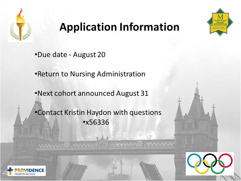 Due date - August 20 Return to Nursing Administration Next cohort announced August 31 Contact Kristin Haydon with questions x56336 Application Information