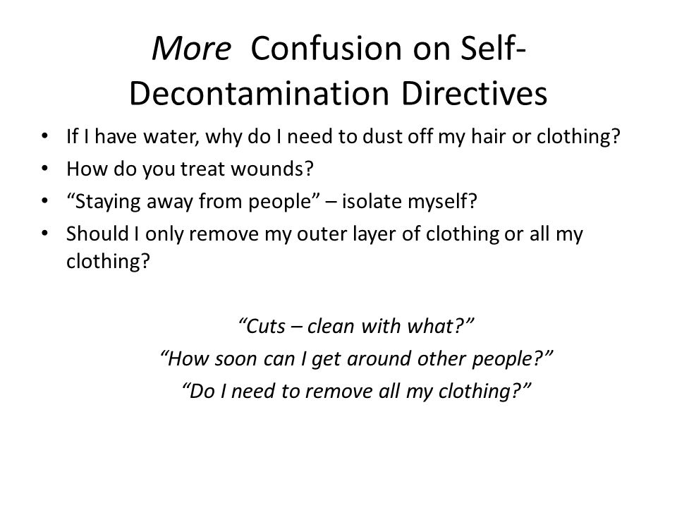 More Confusion on Self- Decontamination Directives If I have water, why do I need to dust off my hair or clothing.