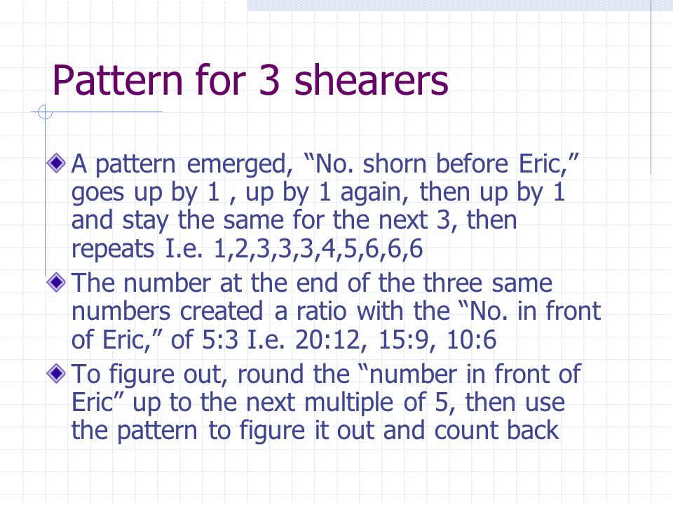 "Pattern for 3 shearers A pattern emerged, ""No. shorn before Eric,"" goes up by 1, up by 1 again, then up by 1 and stay the same for the next 3, then re"