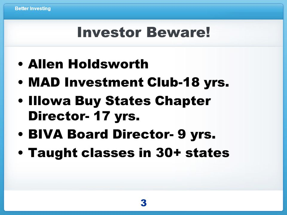 Better Investing Investor Beware. Allen Holdsworth MAD Investment Club-18 yrs.