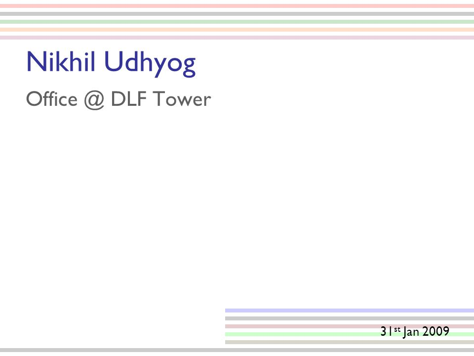 Nikhil Udhyog Office @ DLF Tower 31 st Jan 2009