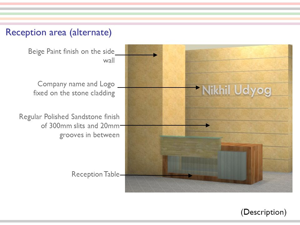 Beige Paint finish on the side wall (Description) Reception area (alternate) Company name and Logo fixed on the stone cladding Regular Polished Sandst