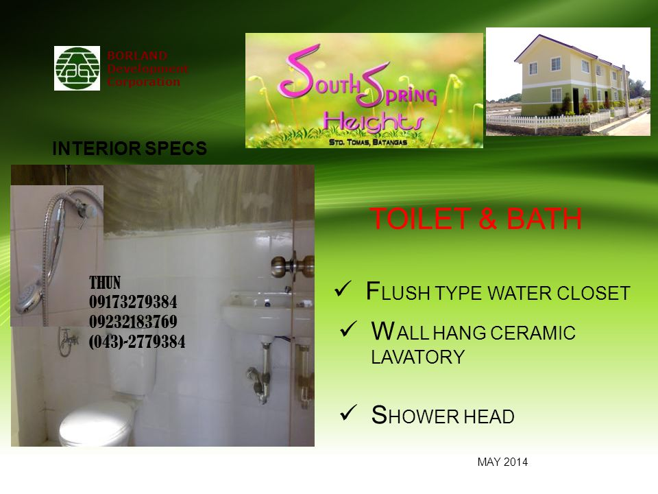 BORLAND Development Corporation W ALL HANG CERAMIC LAVATORY S HOWER HEAD TOILET & BATH F LUSH TYPE WATER CLOSET MAY 2014 INTERIOR SPECS THUN 09173279384 09232183769 (043)-2779384