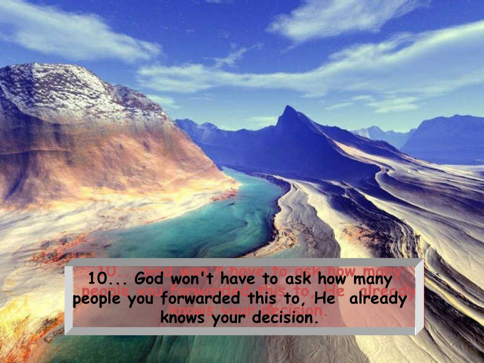 9... God won't ask why it took you so long to seek Salvation. He'll lovingly take you to your mansion in heaven, and not to the gates of Hell.