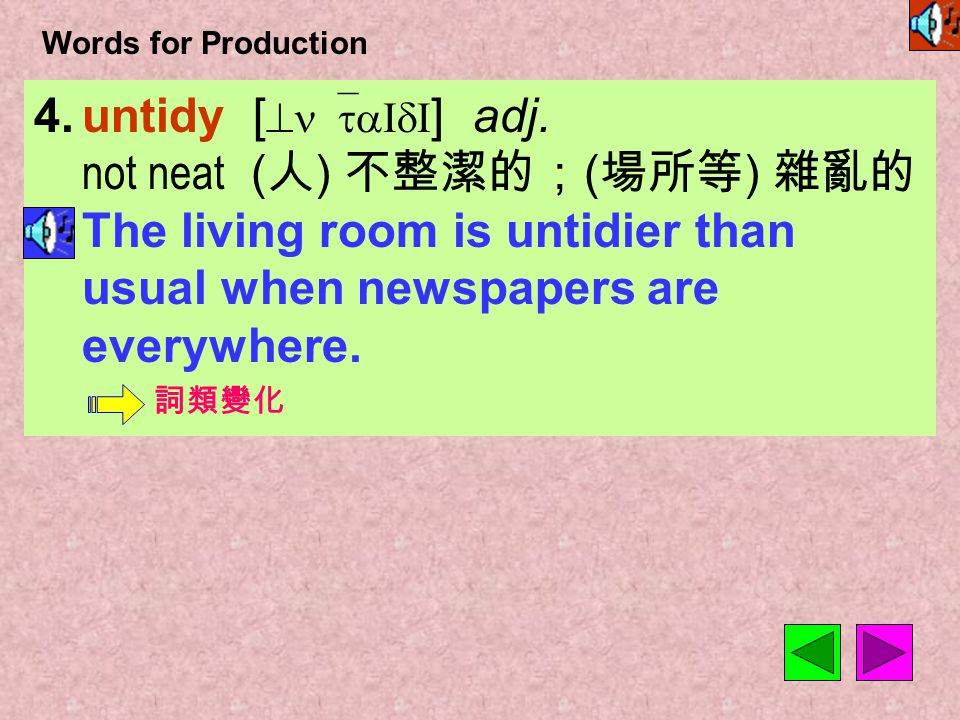 Words for Production 4.untidy [ ^n`taIdI ] adj.
