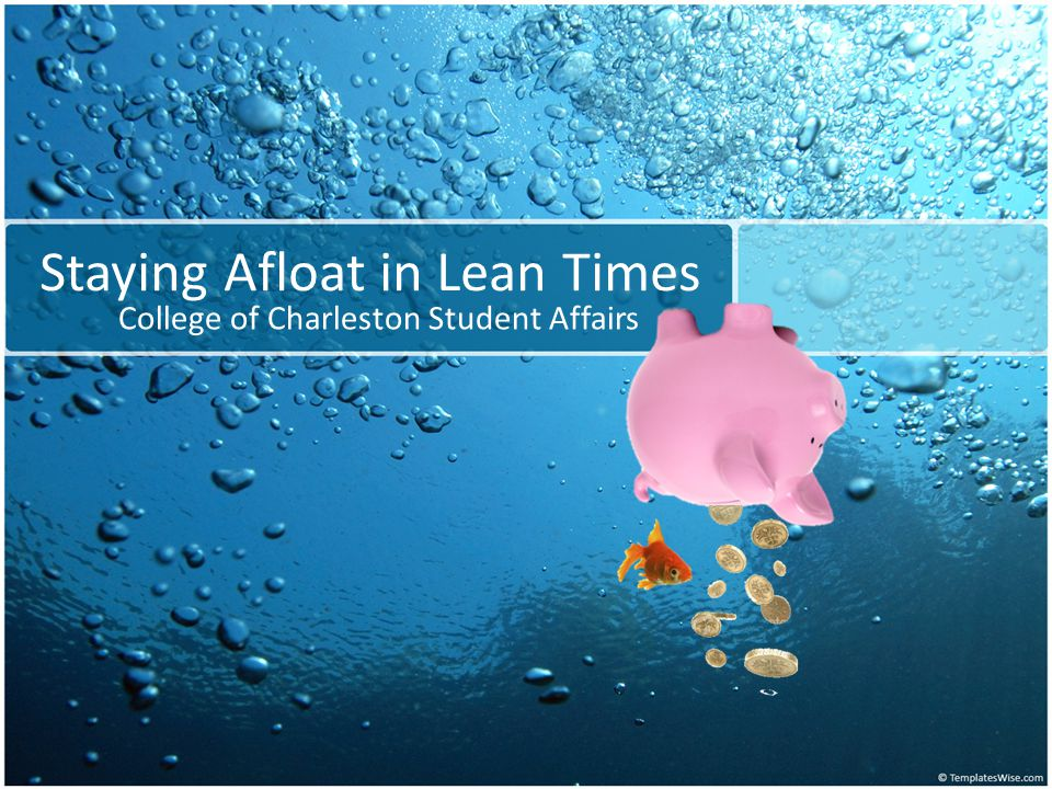 Staying Afloat in Lean Times College of Charleston Student Affairs