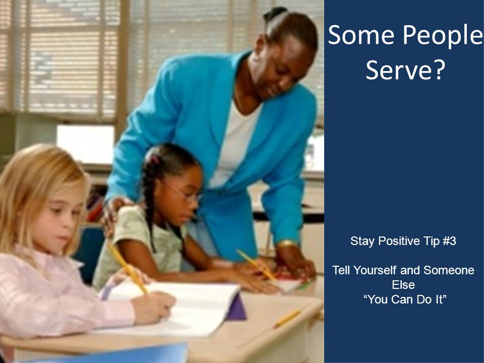 Some People Serve? Stay Positive Tip #3 Tell Yourself and Someone Else You Can Do It