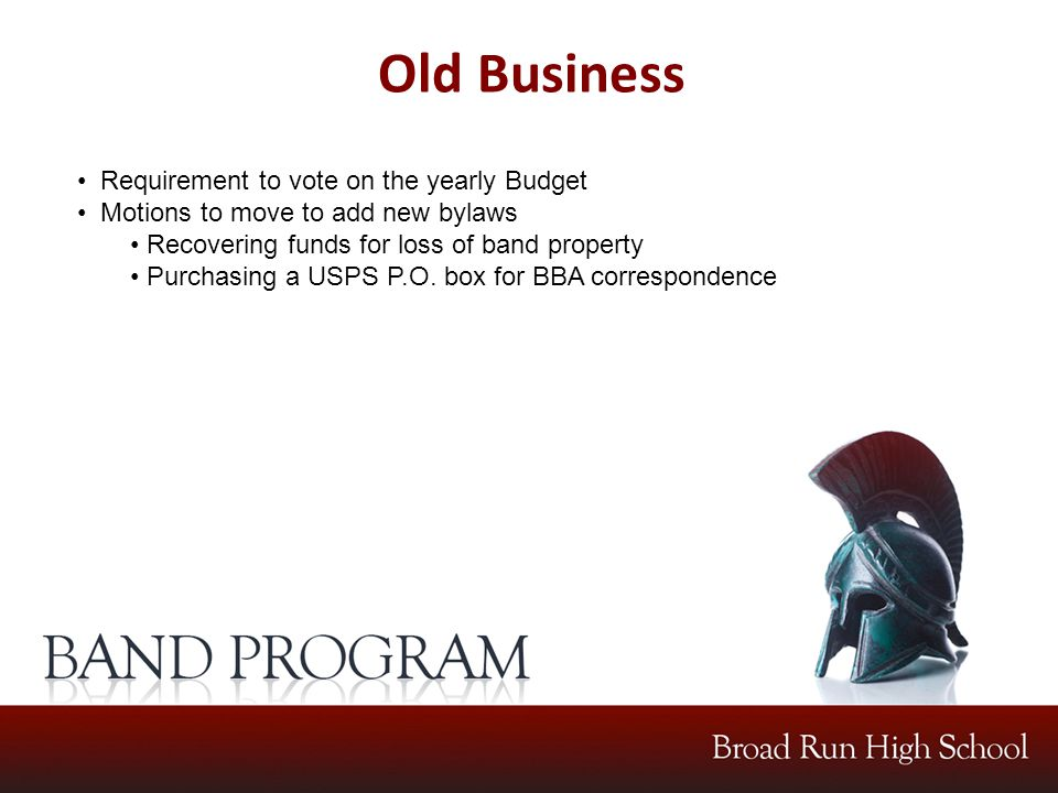 Old Business Requirement to vote on the yearly Budget Motions to move to add new bylaws Recovering funds for loss of band property Purchasing a USPS P.O.