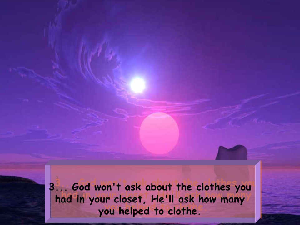 2... God won't ask the square footage of your house, He'll ask how many people you welcomed into your home.
