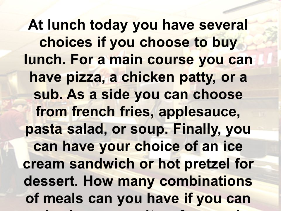 At lunch today you have several choices if you choose to buy lunch.