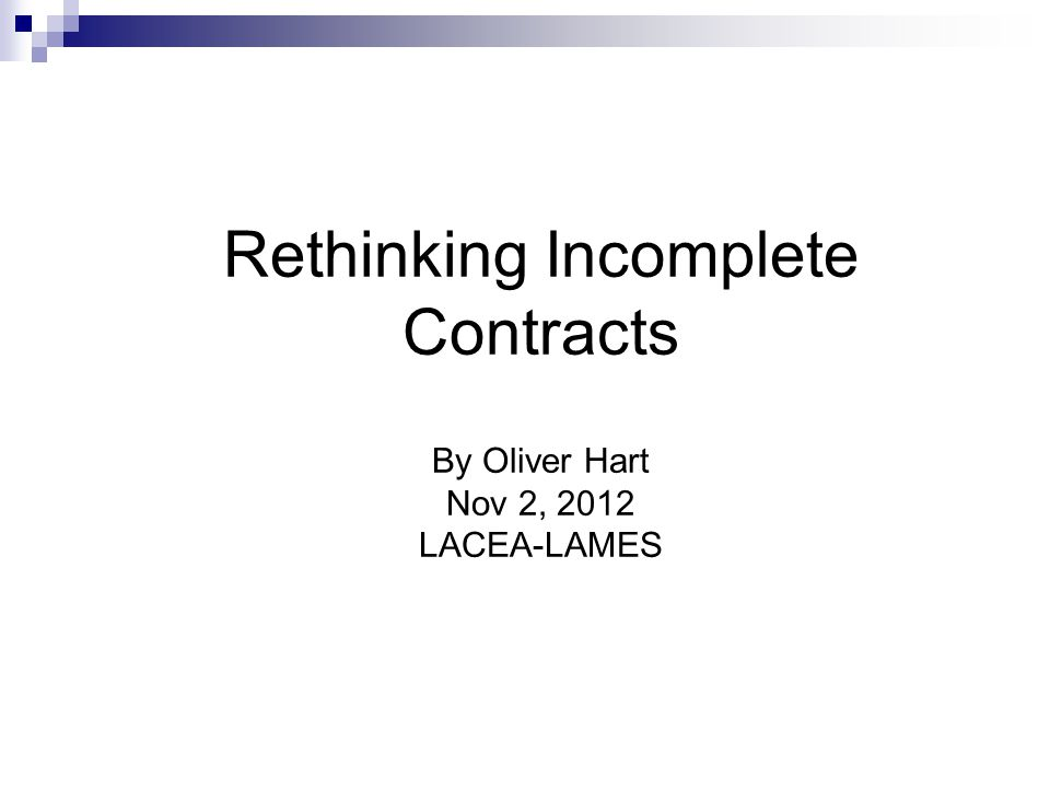Rethinking Incomplete Contracts By Oliver Hart Nov 2, 2012 LACEA-LAMES