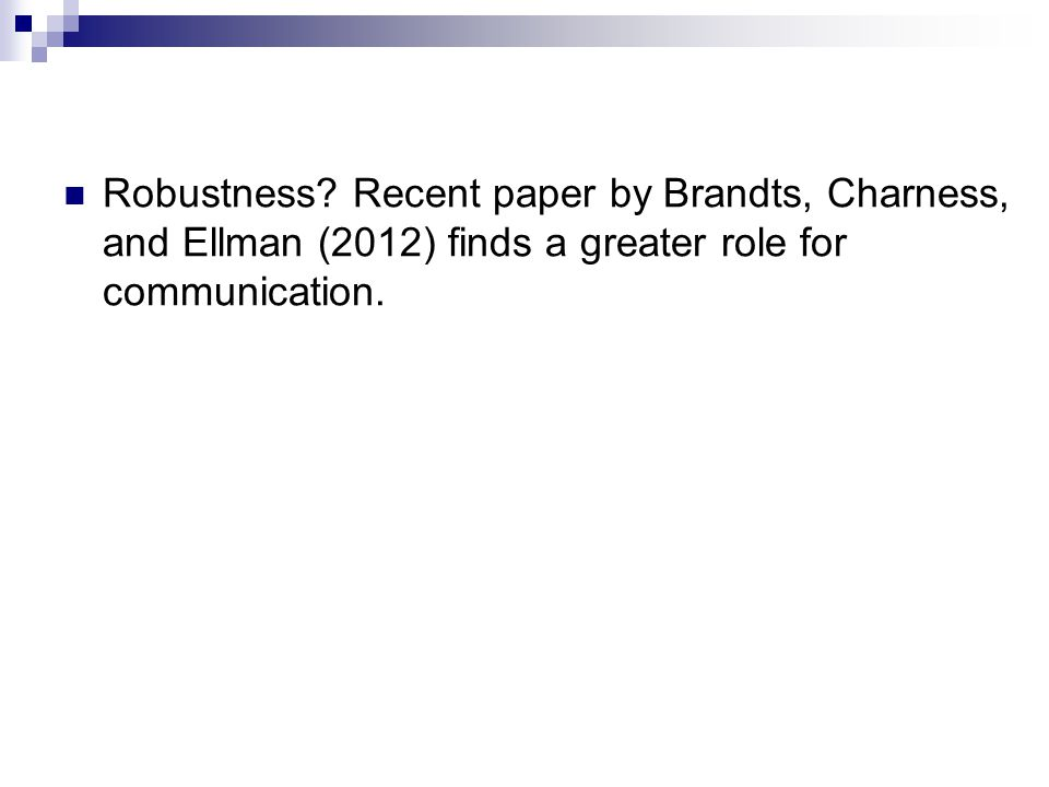 Robustness? Recent paper by Brandts, Charness, and Ellman (2012) finds a greater role for communication.