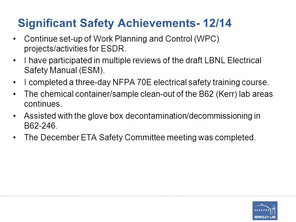 Significant Safety Achievements- 12/14 Continue set-up of Work Planning and Control (WPC) projects/activities for ESDR.