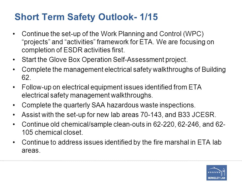 """Short Term Safety Outlook- 1/15 Continue the set-up of the Work Planning and Control (WPC) """"projects"""" and """"activities"""" framework for ETA. We are focus"""