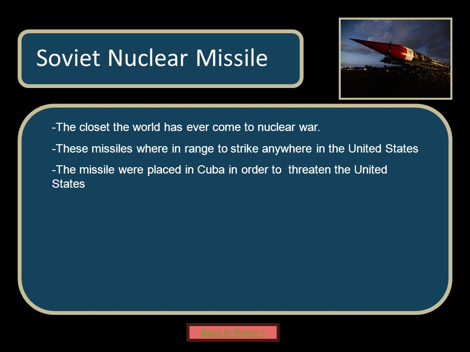 Name of Museum -The closet the world has ever come to nuclear war.