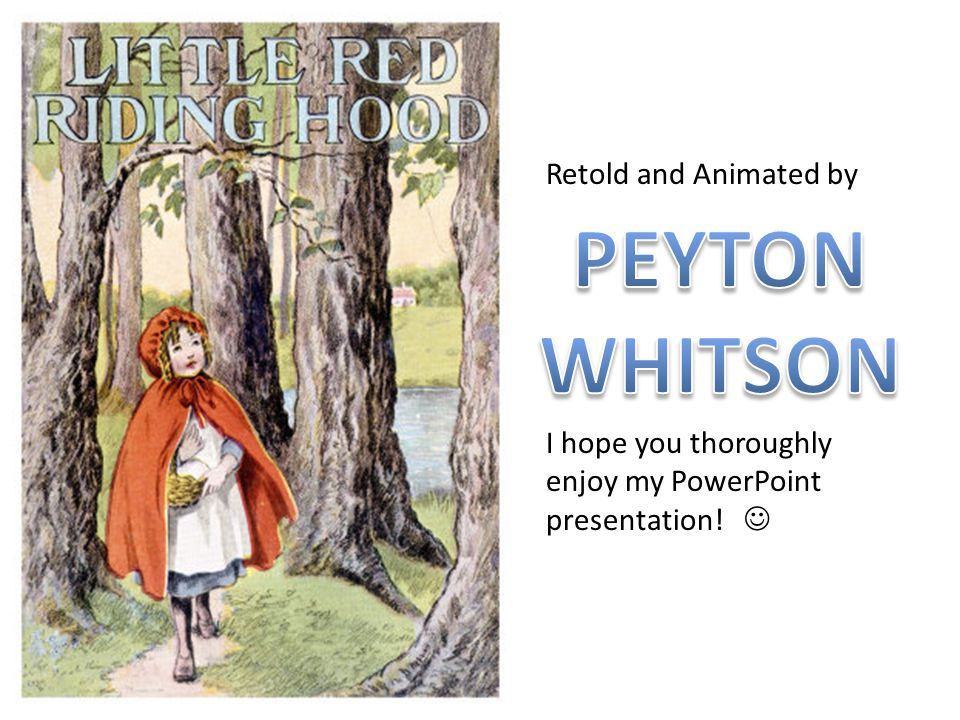 Retold and Animated by I hope you thoroughly enjoy my PowerPoint presentation!