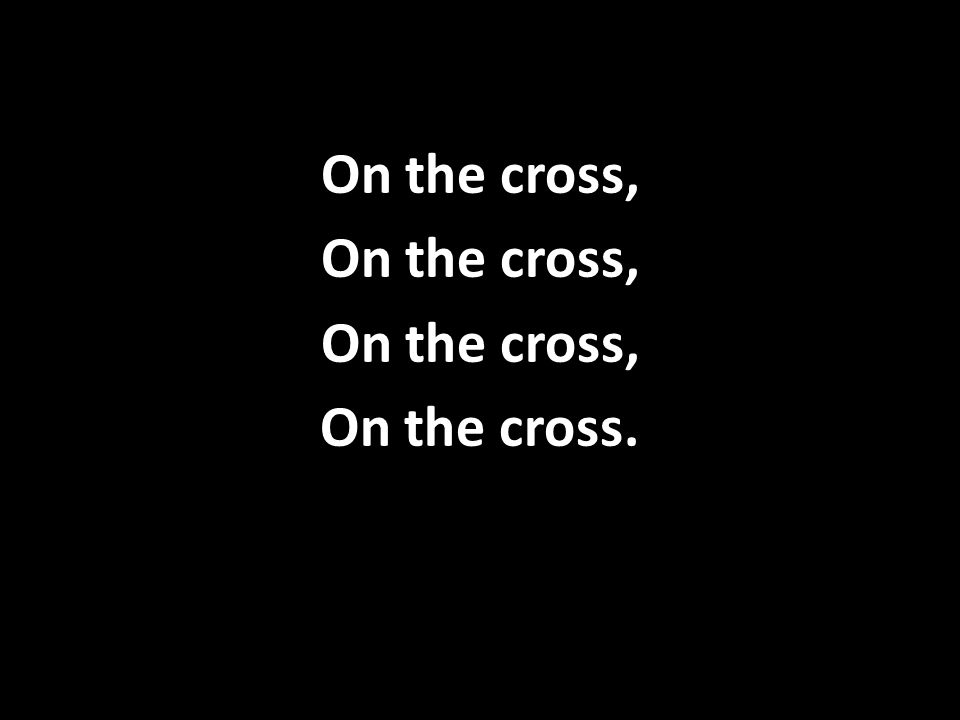 On the cross, On the cross.