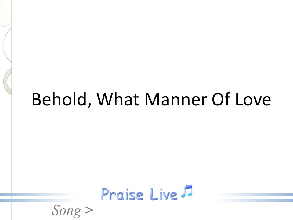 Song > Behold, What Manner Of Love
