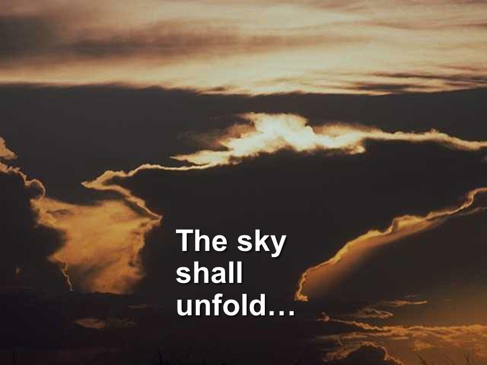 The sky shall unfold…