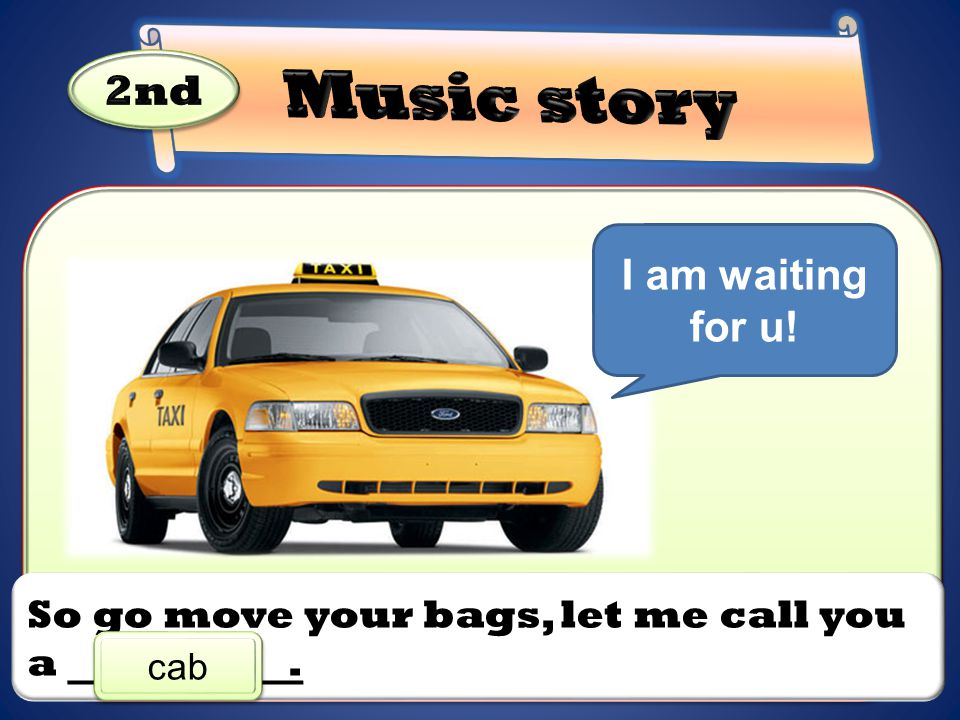 So go move your bags, let me call you a. cab I am waiting for u!