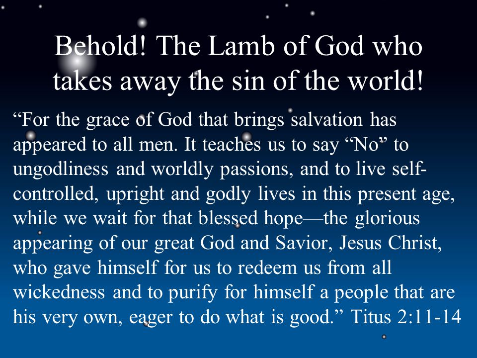 Behold. The Lamb of God who takes away the sin of the world.