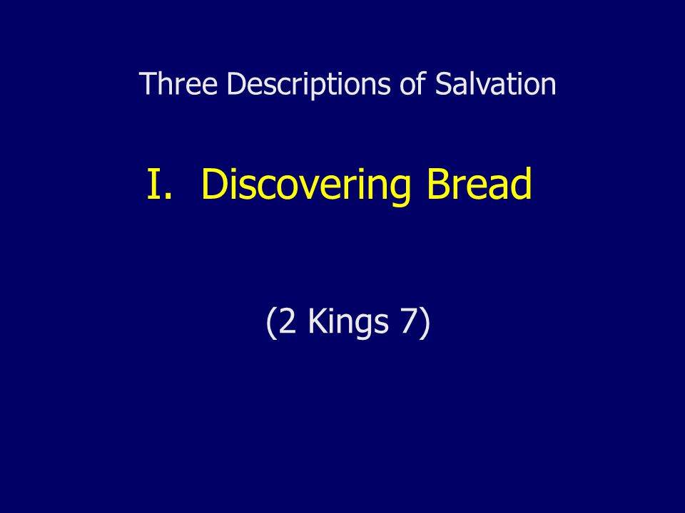I. Discovering Bread (2 Kings 7) Three Descriptions of Salvation