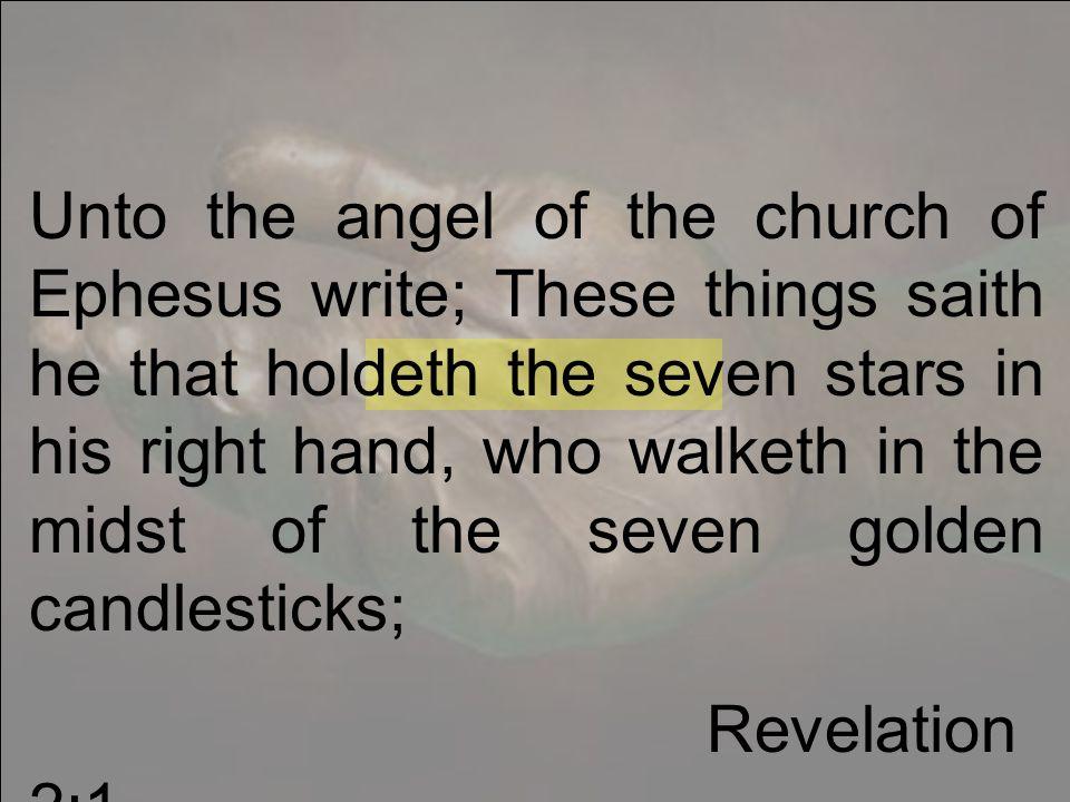 Unto the angel of the church of Ephesus write; These things saith he that holdeth the seven stars in his right hand, who walketh in the midst of the seven golden candlesticks; Revelation 2:1