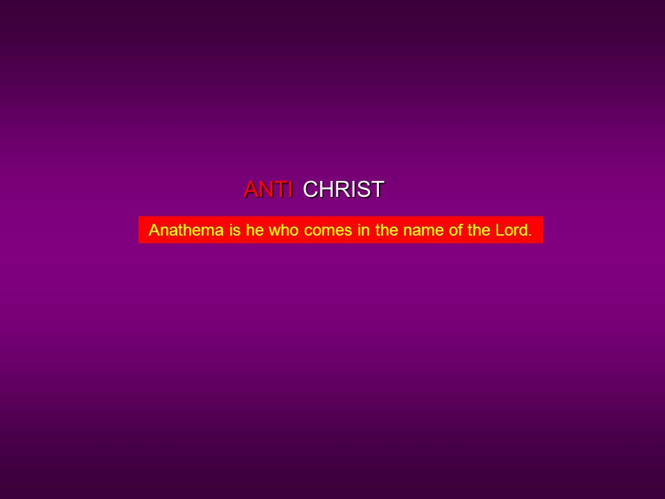 CHRISTANTI Anathema is he who comes in the name of the Lord.