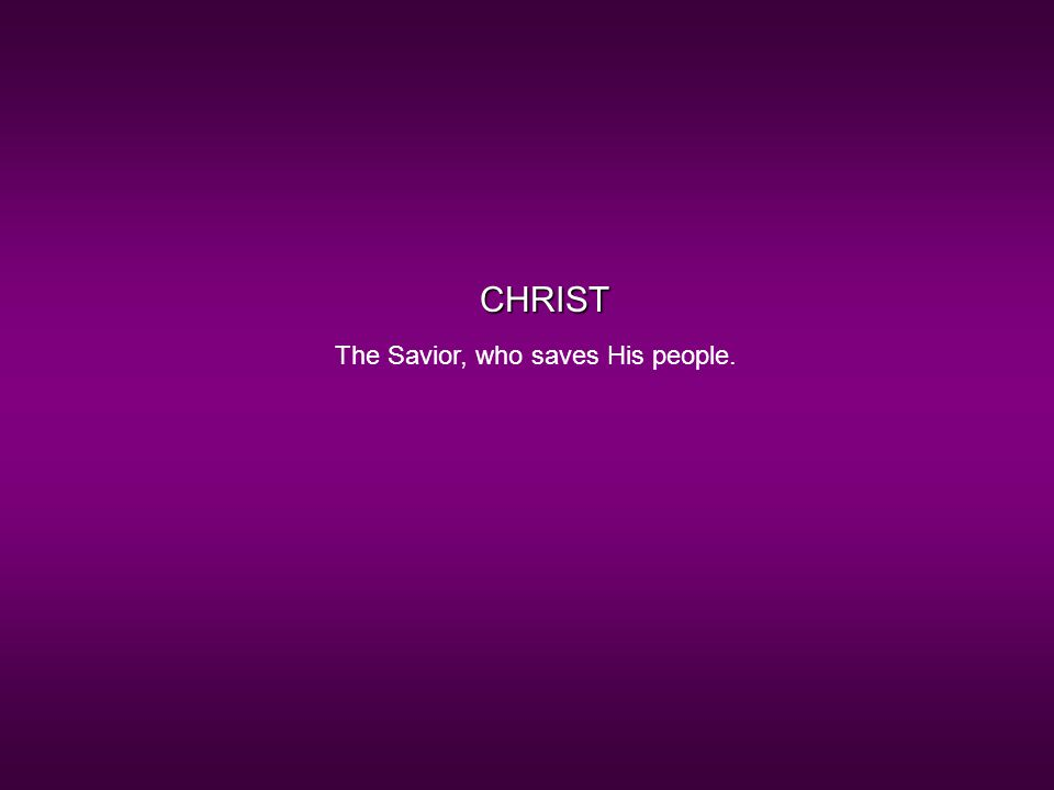 CHRIST The Savior, who saves His people.