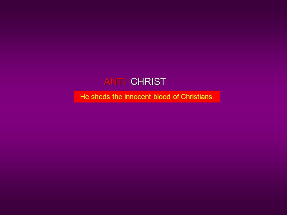 CHRISTANTI He sheds the innocent blood of Christians.