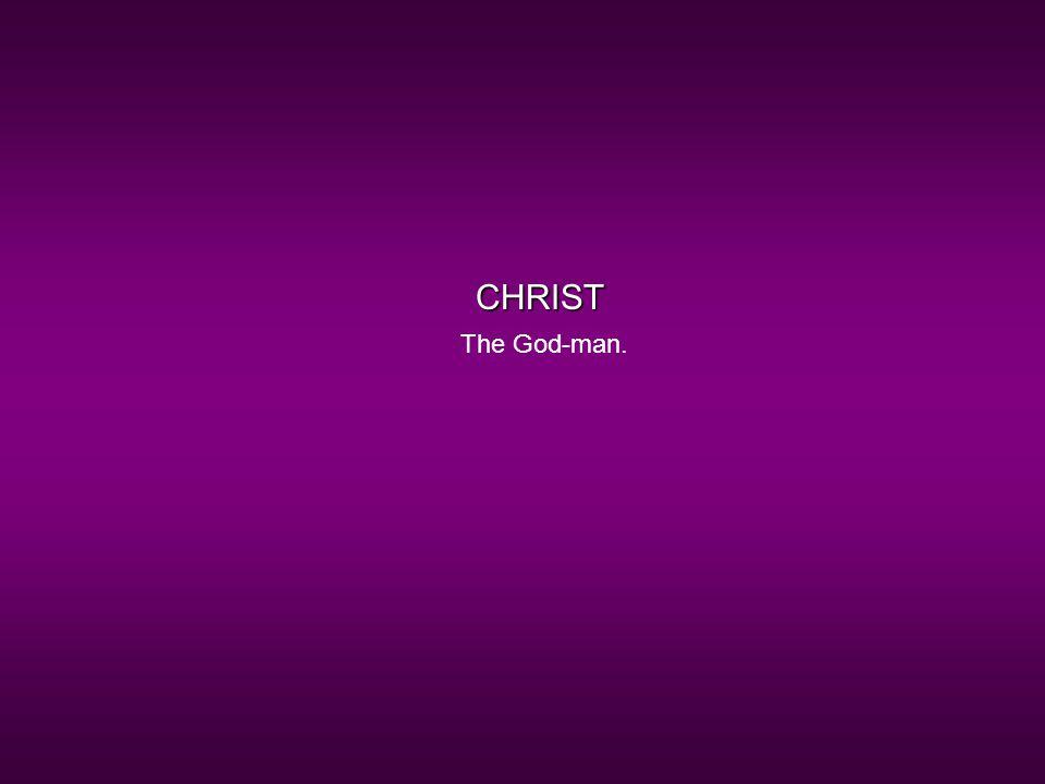 CHRIST The God-man.
