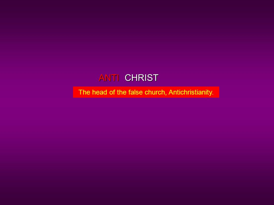 CHRISTANTI The head of the false church, Antichristianity.
