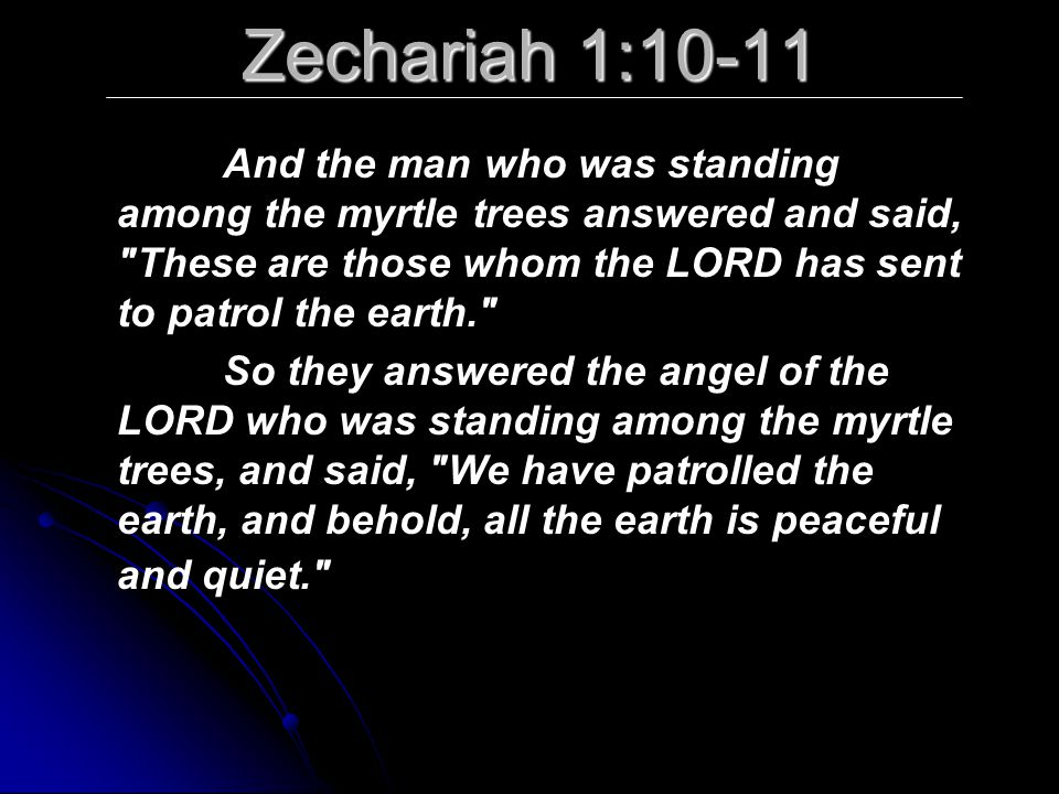Zechariah 1:10-11 And the man who was standing among the myrtle trees answered and said,